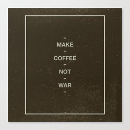 Make Coffee Not War Canvas Print