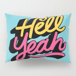 hell yeah 002 x typography Pillow Sham