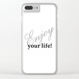 Enjoy your life Clear iPhone Case