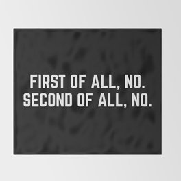 First Of All, No Funny Quote Throw Blanket