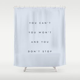 Can't Won't Don't Stop Shower Curtain
