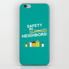 Safety in Neighbors! iPhone Skin