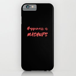 Happiness is Mashups iPhone Case