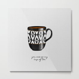 You Are So My Cup Of Tea, Tea Quote Metal Print