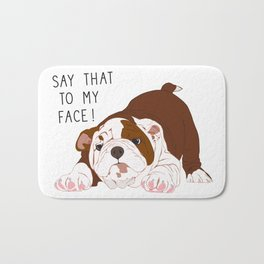 Say That to my Face Bath Mat