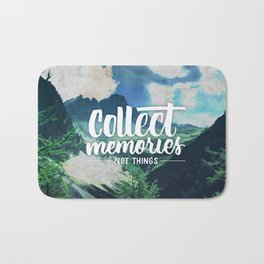 Collect Memories not Things Bath Mat
