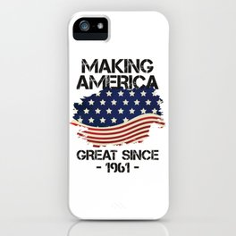 Making America Great Since 1961 USA Proud Birthday Gift iPhone Case