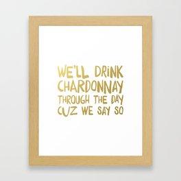 We'll Drink Chardonnay Framed Art Print