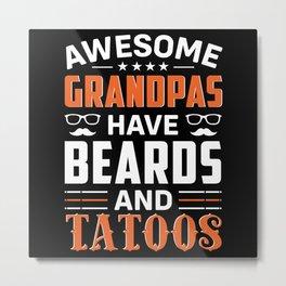 Awesome Grandpas have beards and tatoos Metal Print