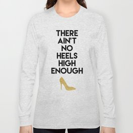 THERE AIN'T NO HIGH HEELS HIGH ENOUGH - Fashion quote Long Sleeve T-shirt