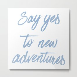 Say Yes to New Adventures Cerulean Blue Brushed Quote Metal Print