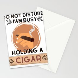 Do not Disturb I am busy holding a Cigar Stationery Cards