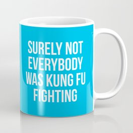 Surely Not Everybody Was Kung Fu Fighting (white on blue) Coffee Mug