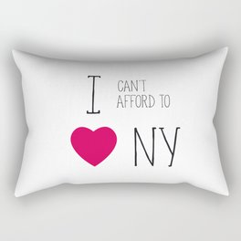 I Can't Afford To Love NY Rectangular Pillow