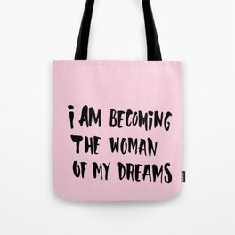 I Am Becoming The Woman Of My Dreams Tote Bag