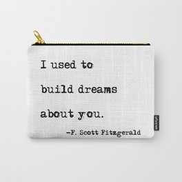I used to build dreams about you - F. Scott Fitzgerald quote Carry-All Pouch