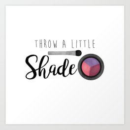 Throw A Little Shade Art Print