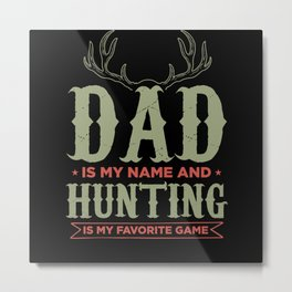Dad Is My Name And Hunting Father Hunter Metal Print