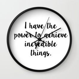 I have the power to achieve incredible things Wall Clock