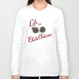 Life is Ebola Cherries Long Sleeve T-shirt