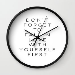 Don't Forget To Fall In Love With Yourself First,Love Yourself,Be You,Treat Yo Self,Modern Art Wall Clock