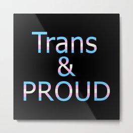 Trans and Proud (black bg) Metal Print