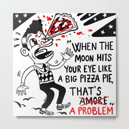 That's amore? That's a problem! Metal Print