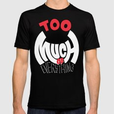 Too Much of Eveything Mens Fitted Tee Black SMALL