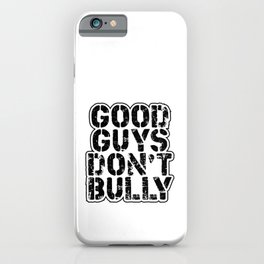 Anti Bullying Gifts Good Guys Don't Bully Anti Harassment iPhone Case