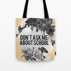 Don't Ask Me About School - B&W Tote Bag