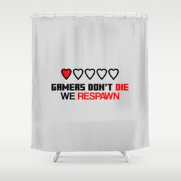 Gamers Don't Die Shower Curtain