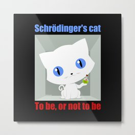 Shrodinger's Cat To be or not to be Metal Print