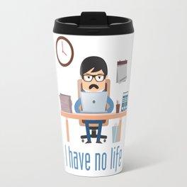 i have no life Travel Mug