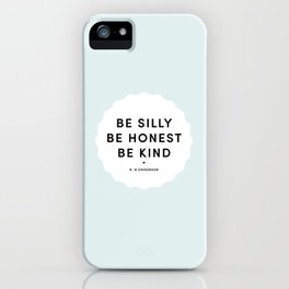'Be silly, be honest, be kind' iPhone Case
