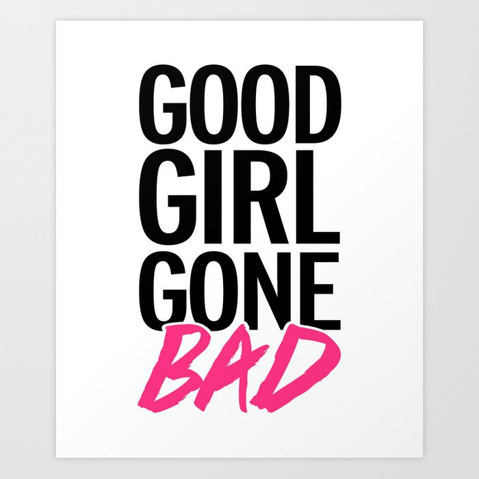 Good Girl Gone Bad Funny Quote Art Print by thepatternpalace