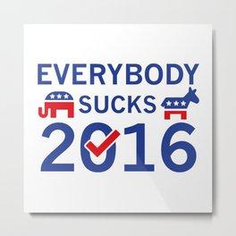 Everybody Sucks 2016 Metal Print