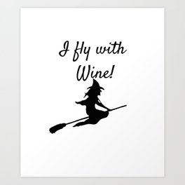 I fly with Wine! Witch Broomstick Art Print