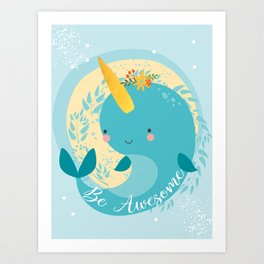 NARWHAL - BE AWESOME! Art Print