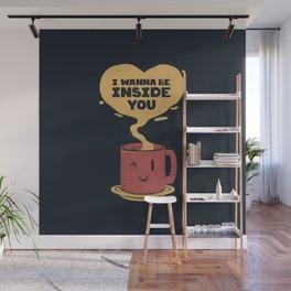 I Wanna Be Inside You Wall Mural