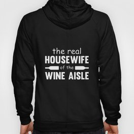 the real housewife of the wine aisle wine t-shirts Hoody