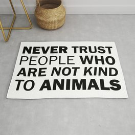 Never Trust People Who are Not Kind to Animals Rug