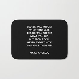 Maya Angelou Inspirational Quote - People will never forget how you made them feel (Black) Bath Mat