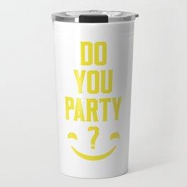 Do you Party? Travel Mug