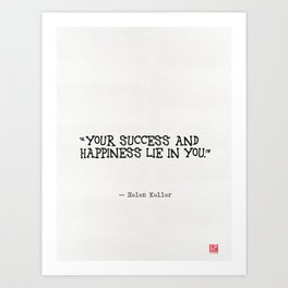 Your success and happiness lie in you. Art Print
