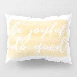 Be Joyful, Do Good Pillow Sham
