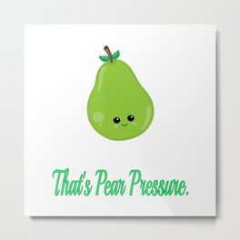 Pear Pressure Funny Saying Kawaii Vitamins Metal Print