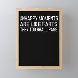 Unhappy Moments Are Like Farts They Too Shall Pass Framed Mini Art Print