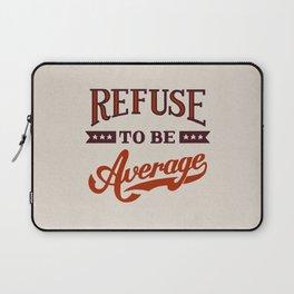 Refuse To Be Average Laptop Sleeve