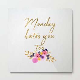Monday hates you too - Flower Collection Metal Print