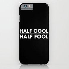 Half Cool Half Fool Slim Case iPhone 6s
